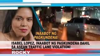 ISABEL LOPEZ, INAABOT NG PAGKUNDENA DAHIL SA ASEAN TRAFFIC LANE VIOLATION!