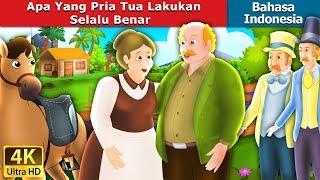 Apa Yang Pria Tua Lakukan Selalu Benar | Dongeng anak | Dongeng Bahasa Indonesia