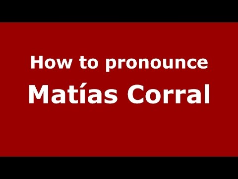 How to pronounce Matías Corral (Spanish/Argentina) - PronounceNames.com