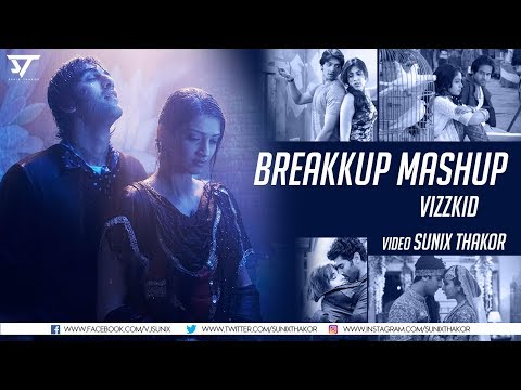 Breakup Mashup 2018 | Vizzkid | Sunix...