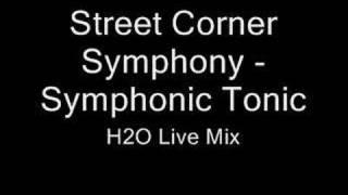 Street Corner Symphony - Symphonic Tonic (H2O Live Mix)