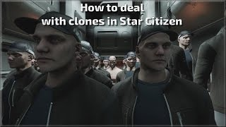 How to deal with clones in Star Citizen