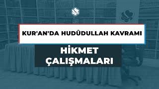 Hikmet Çalışmaları | Kur'an'da Hudûdullah Kavramı
