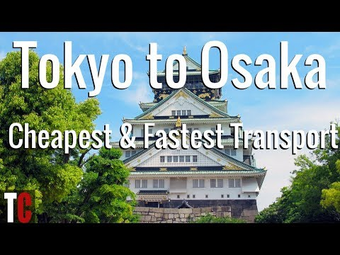 Tokyo to Osaka: Cheapest and Fastest Transport Options