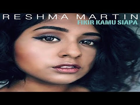 Fikir Kamu Siapa - Reshma Martin (Lirik Video)