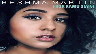 Fikir Kamu Siapa - Reshma Martin (Lirik Video) Mp3