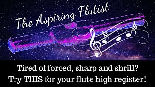 Tired of forced, sharp and shrill? Try THIS exercise for an easier flute high register!