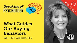 What Guides Our Buying Behaviors with Kit Yarrow, PhD