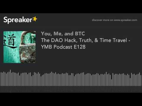 The DAO Hack, Truth, & Time Travel - YMB Podcast E128