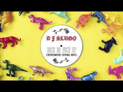 DJ Slugo - Back Da Fuck Up (Interplanetary Criminal Remix) - Single