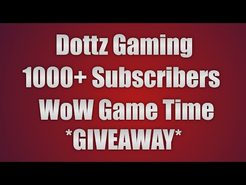 Dottz Gaming - WoW Game Time GIVEAWAY & A Look Back - 1000+ Subscribers