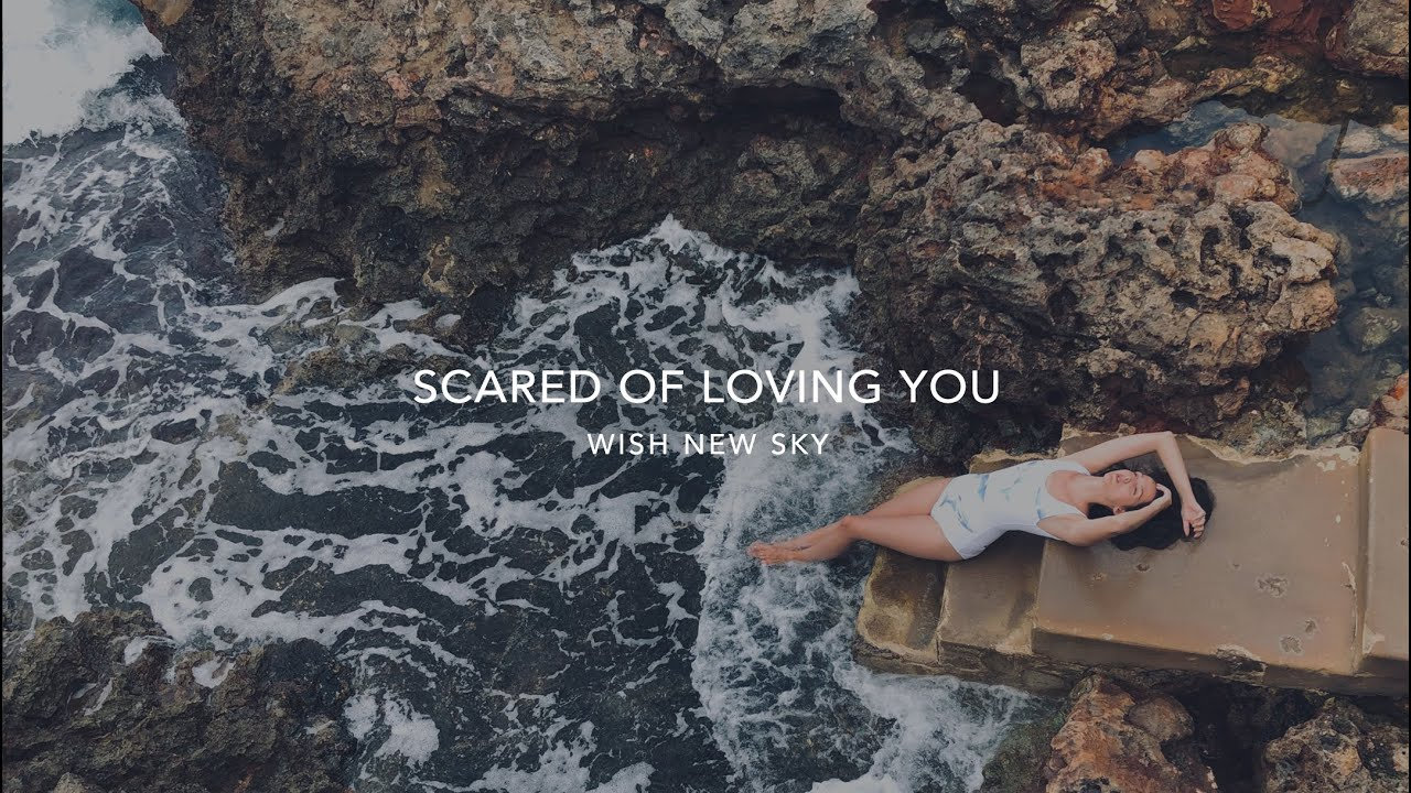 WISH NEW SKY - Scared of Loving You (Official video)