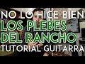No Lo Hice Bien - Los Plebes del Rancho - (con Julio Acuña) - Tutorial - Requinto/Acordes - Guitarra