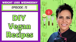 Yummy Vegan Recipes that YOU Can Make At Home   WEIGHT LOSS WEDNESDAY  Episode: 71
