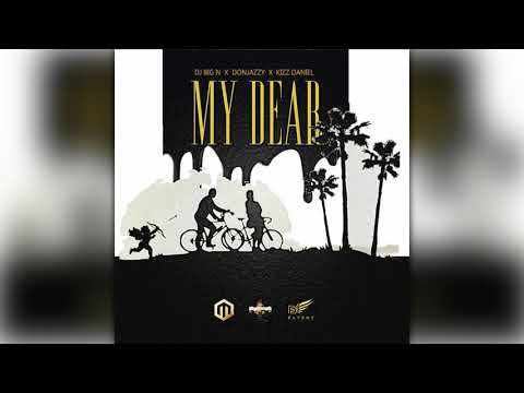Dj Big N -  My Dear Ft.  Don Jazzy and Kizz Daniel ( Official Audio )