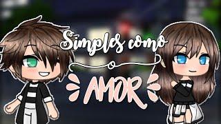 《• Mini Filme •》Simples como o amor [• Gacha Life •]