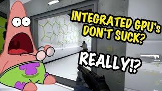 ¯\_(ツ)_/¯ Integrated Graphics DON'T SUCK?! ... REALLY?!