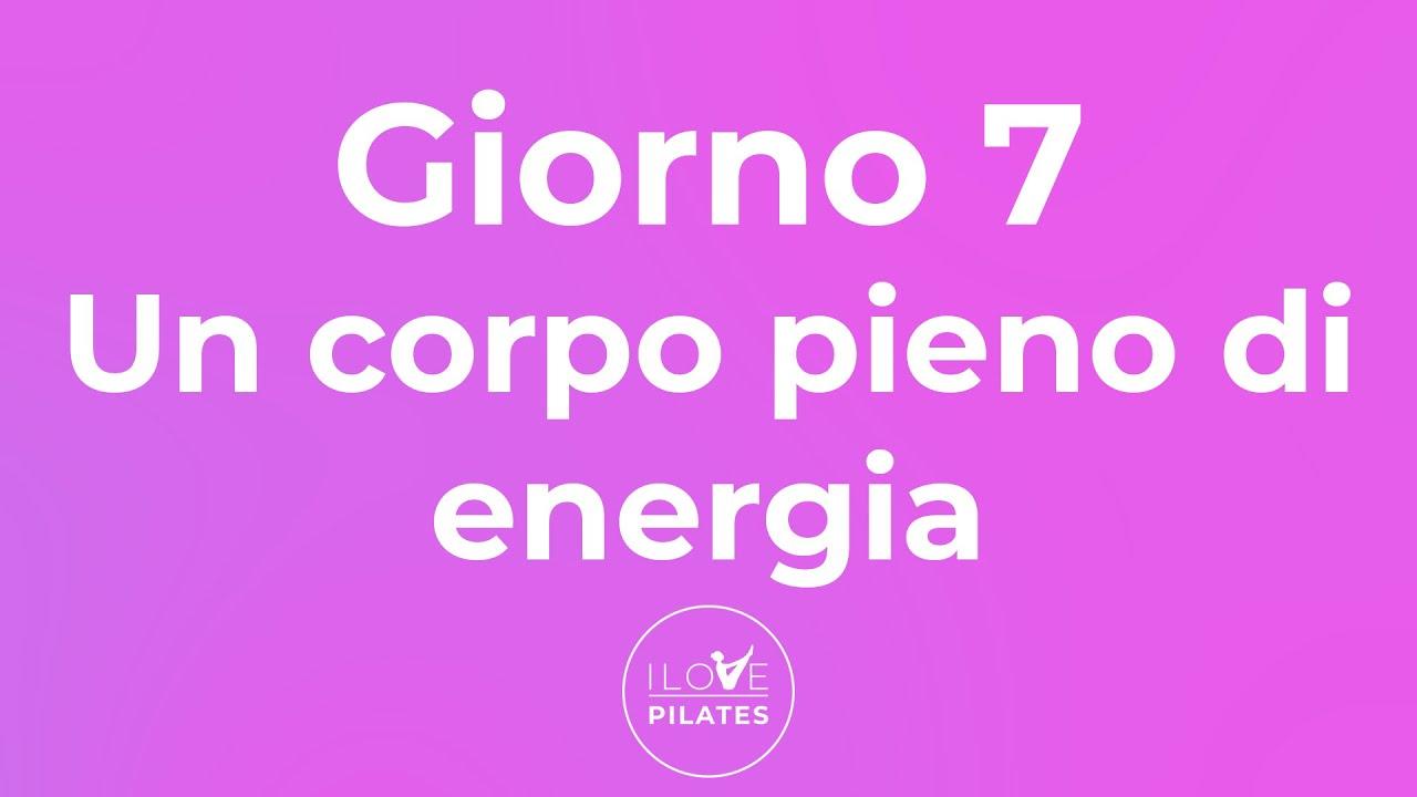 7 Day Pilates Challenge - Giorno 7 - Un corpo pieno di energia