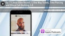Ep: 7 I Jesse Elder Round 2 | One Way Tickets, Time Piercing and Ethical Cult Building 5.0