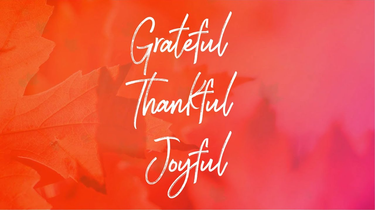 Grateful Thankful Joyful