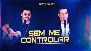 Marcos & Belutti - Sem Me Controlar (Presente)