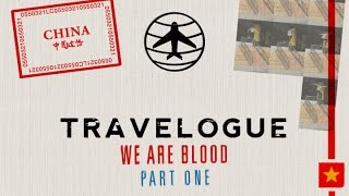 Travelogue - We Are Blood | Part 1: China