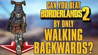 Can You Beat Borderlands 2 by Only Walking Backwards?