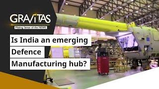Gravitas:  Is India an emerging Defence Manufacturing hub?