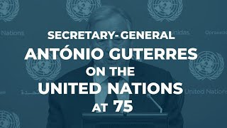 Challenges facing the world: Secretary-General on the United Nations at 75