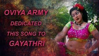 Thaarai Thappattai - Aarambam Aavadhu song mashup | Oviya Army Dedicated this song to Gayathri |