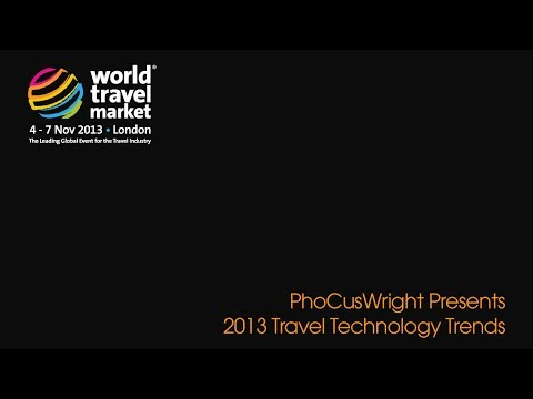 WTM 2013 - PhoCusWright Presents - Travel Technology Trends