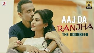 The Doorbeen - Aaj Da Ranjha | Latest Punjabi Song 2016