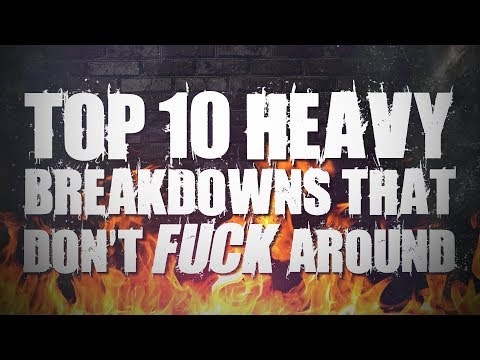Top 10 Heavy Breakdowns That Don't FUCK Around