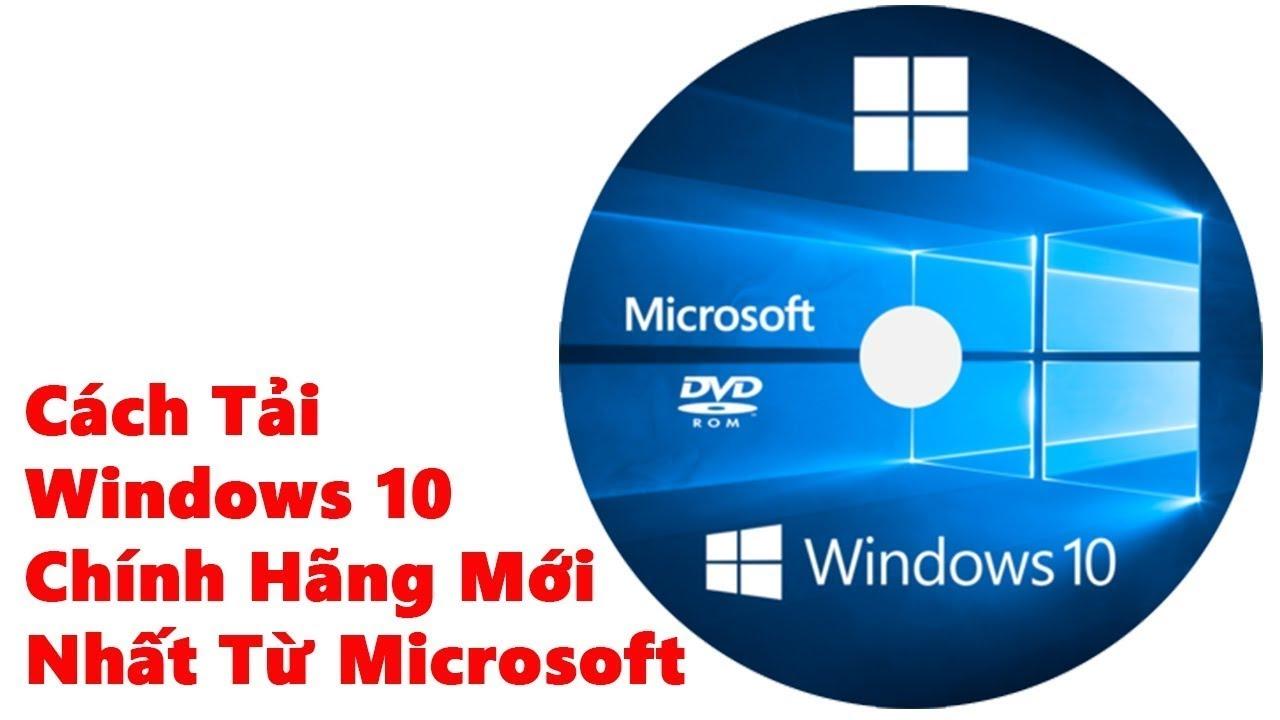 Cách tải windows 10 nguyên gốc, mới nhất từ Microsoft [ISO file]