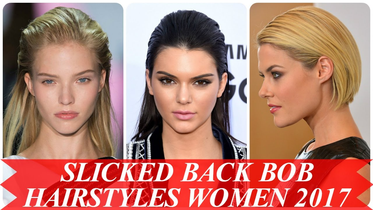 Slicked Back Bob Hairstyles Women 2017