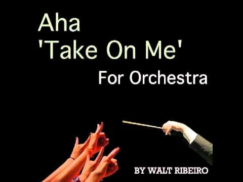 Aha 'Take On Me' For Orchestra by Walt Ribeiro