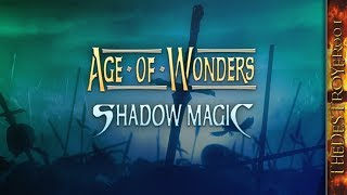 Age of Wonders: Shadow Magic | First Time Trying It Out [Feb. 4, 2019]