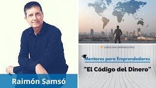 El Código del Dinero, con Raimón Samsó - Mentores para Emprendedores