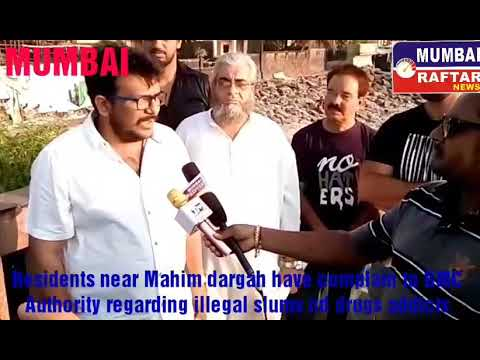 Residents near Mahim dargah have complain to BMC Authority regarding illegal slums nd drugs addicts