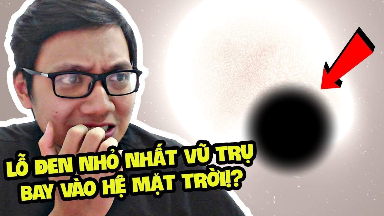 LỖ ĐEN NHỎ NHẤT VŨ TRỤ BAY VÀO HỆ MẶT TRỜI SẼ RA SAO – Sơn Đù Khám Phá Vũ Trụ (Sơn Đù Vlog Reaction)