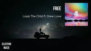 Louis The Child - Free ft Drew Love