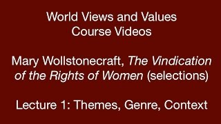 World Views and Values:  Wollstonecraft, Vindication of the Rights of Women (lecture 1)