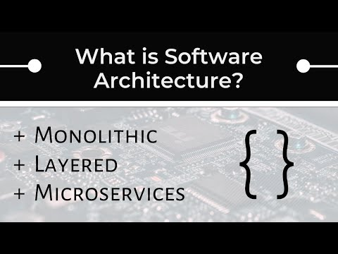 What Is Software Architecture? (Monolithic Vs. Layered Vs. Microservice)