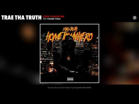 Trae Tha Truth - Don't Know Me (Audio) ft Young Thug