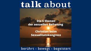 Die 5 Ebenen der sexuellen Befreiung - Christian beim Sexualitatskongress