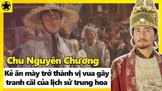 Chu Nguyên Chương - Kẻ Ăn Mày Trở Thành Hoàng Đế Gây Tranh Cãi Trong Lịch Sử Trung Hoa
