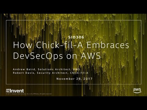 AWS re:Invent 2017: How Chick-fil-A Embraces DevSecOps on AWS (SID306)