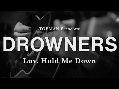 Topman Presents: Drowners - Luv, Hold Me Down