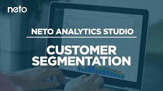 How Advanced Customer Segmentation Can Increase Revenue by 760% | Neto Analytics Studio Webinar 1
