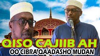 QISO CIBRA QAADASHO MUDAN || Sh Mustafe Ismaaciil Haaruun